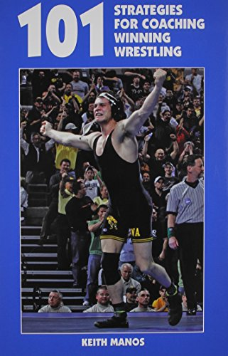 9781585180660: 101 Strategies for Coaching Winning Wrestling