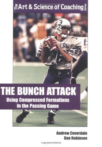 9781585181780: The Bunch Attack: Using Compressed Formations in the Passing Game (Art & Science of Coaching)
