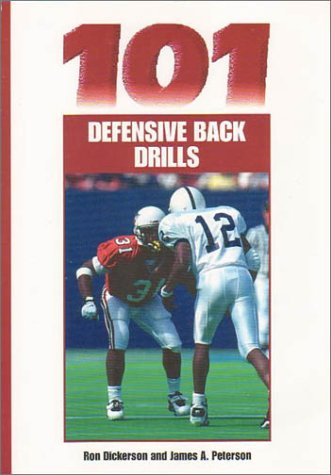 101 Defensive Back Drills: Ron; Sr. Dickerson; James A. Peterson