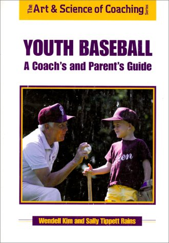 Youth Baseball: A Coach's and Parent's Guide: Wendell Kim, Sally