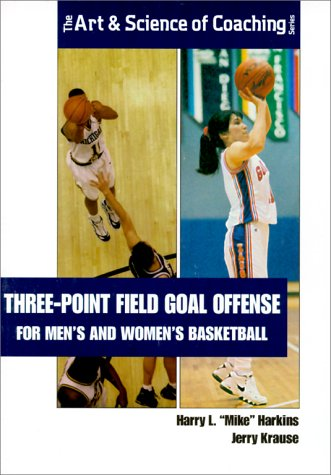 9781585181889: Three-Point Field Goal Offense for Mens and Womens Basketball (The Art and Science of Coaching Series)