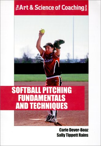 Softball Pitching Fundamentals and Techniques (The Art & Science of Coaching Series): Carie ...