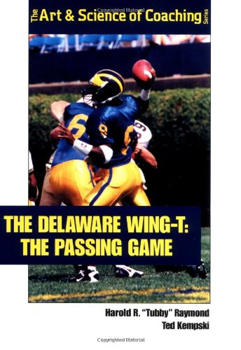 9781585182022: The Delaware Wing-T: The Passing Game (The Art & Science of Coaching Series)