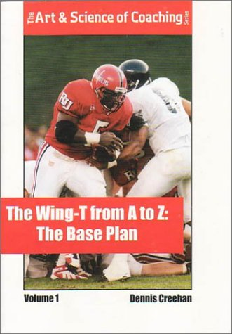 9781585182428: The Wing-T from A-Z: The Base Plan (The Art & Science of Coaching)