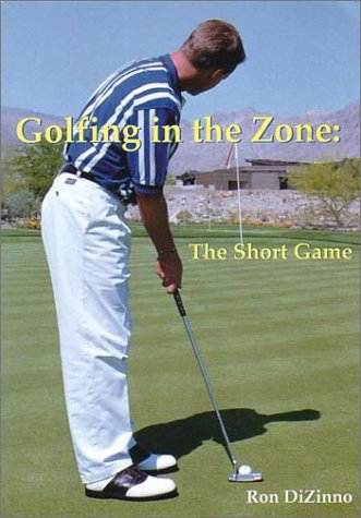 Golfing in the Zone: The Short Game: Ron Dizinno