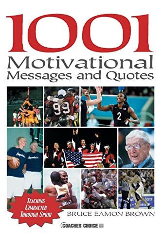 1001 Motivational Messages and Quotes for Athletes and Coaches: Teaching Character Through Sport: ...