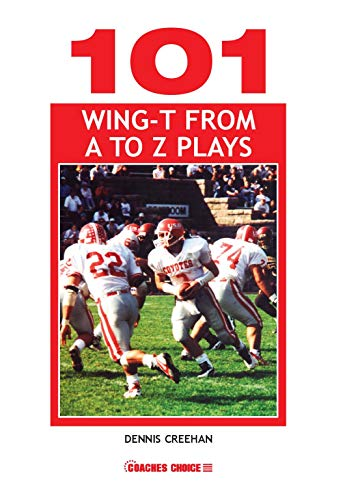 101 Wing-T from A to Z Plays: Dennis Creehan