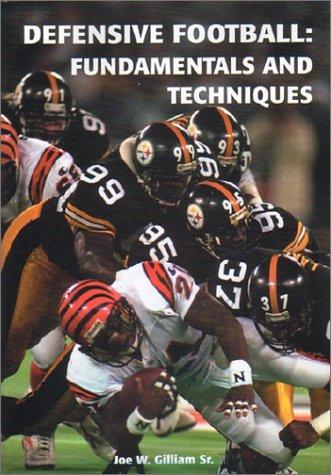 Defensive Football: Fundamentals And Techniques: Joe W. Gilliam Sr.
