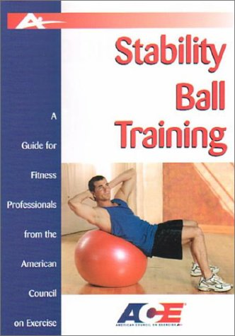 Stability Ball Training: A Guide for Fitness Professionals from the American Council on Exercise: ...