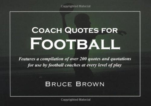 9781585188895: Coach Quotes For Football: A compilation of quotes and quotations for use by football coaches at every level of play
