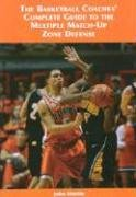 9781585189670: The Basketball Coaches' Complete Guide to the Multiple Match-Up Zone Defense
