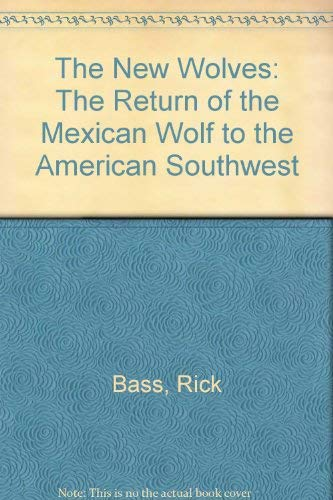 The New Wolves: The Return of the Mexican Wolf to the American Southwest (1585216976) by Bass, Rick