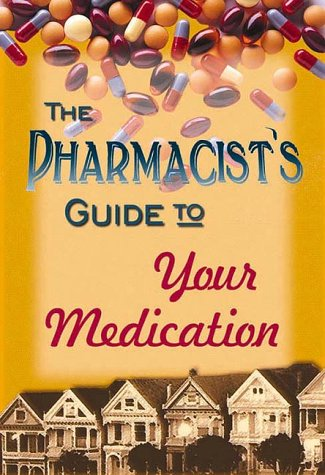 9781585280056: The Pharmacist's Guide to Your Medications