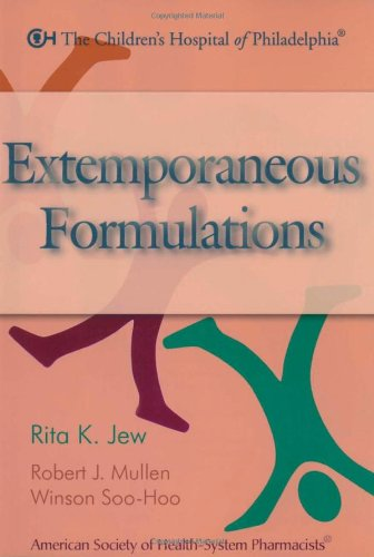 Extemporaneous Formulations: Children's Hospital of Philadelphia: Rita K. Jew