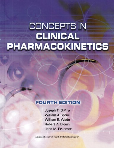 Concepts in Clinical Pharmacokinetics, 4th Edition: Joseph T. DiPiro;