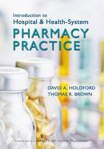 Introduction to Hospital & Health-System Pharmacy Practice: Holdford, David A.; Brown, Thomas R...