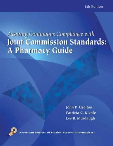 Assuring Continuous Compliance With Joint Commission Standards: A Pharmacy Guide: Uselton, John P./...