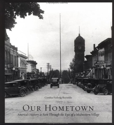 Our Hometown: America's History, As Seen Through the Eyes of a Midwestern Village: Reynolds, ...