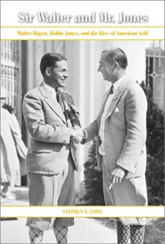 9781585360093: Sir Walter and Mr. Jones: Walter Hagen, Bobby Jones, and the Rise of American Golf