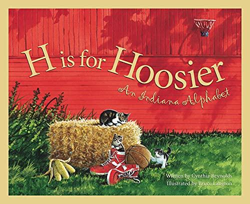 H Is for Hoosier: An Indiana Alphabet (Hardcover): Cynthia Furlong Reynolds