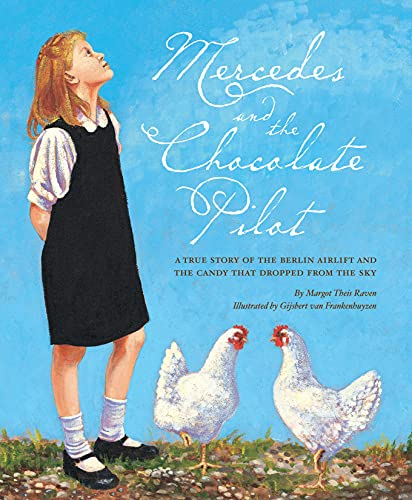 MERCEDES AND THE CHOCOLATE PILOT: A True Story of the Berlin Airlift and the Candy That Dropped ...