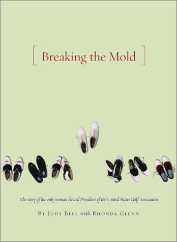 Breaking the Mold: The Journey of the Only Woman President of the United States Golf Association: ...