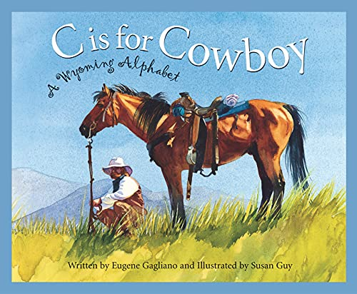 C is for Cowboy: A Wyoming Alphabet (Discover America State by State): Gagliano, Eugene