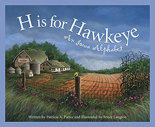 H Is for Hawkeye: An Iowa Alph (Discover America State by State): Pierce, Patricia; Harris, Marie