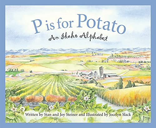 P is for Potato: An Idaho Alphabet: Stan Steiner, Joy