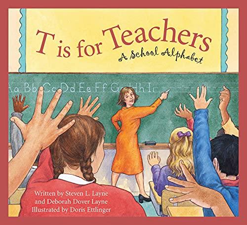 T is for Teachers: A School Alphabet: Steven L. Layne; Deborah Dover Layne; Doris Ettlinger