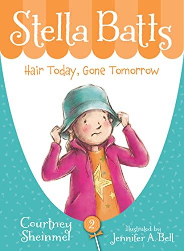 Stella Batts Hair Today, Gone Tomorrow: Sheinmel, Courtney; Bell, Jennifer