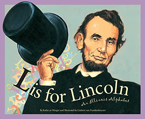 L Is for Lincoln: An Illinois Alphabet (Discover America State by State) (9781585362509) by Kathy-jo Wargin