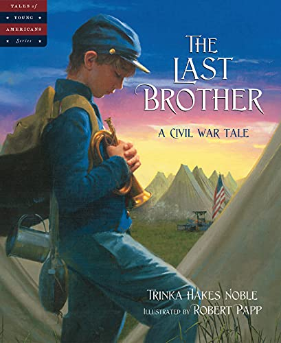 The Last Brother: A Civil War Tale (Tales of Young Americans): Noble, Trinka Hakes