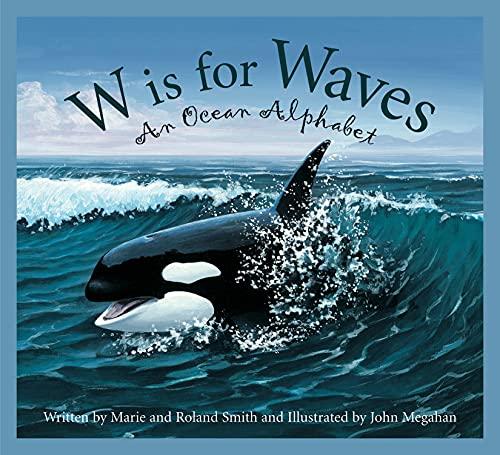 W is for Waves: An Ocean Alphabet (Science Alphabet): Smith, Marie; Smith, Roland