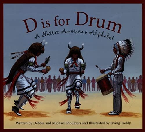 D Is for Drum: A Native American Alphabet (Sleeping Bear Alphabets): Michael Shoulders; Debbie ...