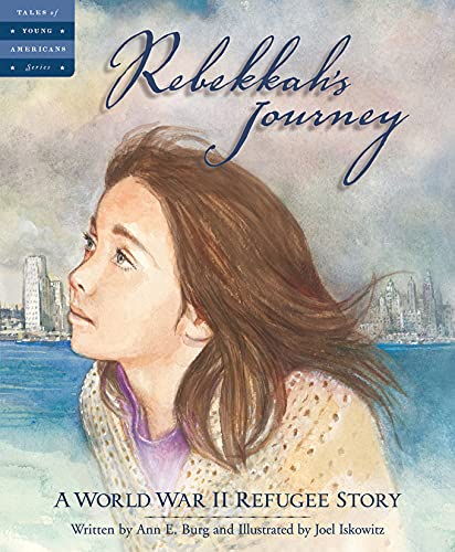 Rebekkah's Journey: A World War II Refugee Story (Tales of Young Americans): Burg, Ann E.