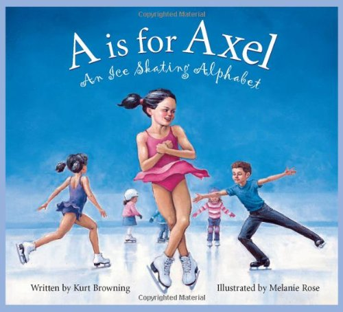 A is for Axel: An Ice Skating Alphabet (Sports Alphabet): Kurt Browning