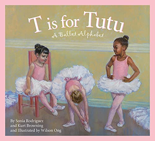 T is for Tutu: A Ballet Alphabet (Sports Alphabet): Browning, Kurt; Rodriguez, Sonia