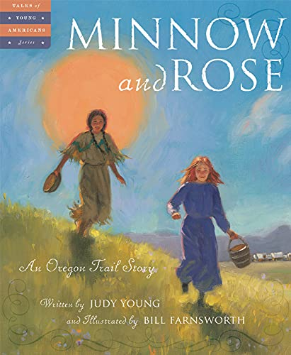Minnow and Rose: An Oregon Trail Story (Tales of Young Americans): Young, Judy