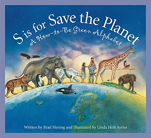 S is for Save the Planet: A How-To-Be Green Alphabet (Science Alphabet): Brad Herzog