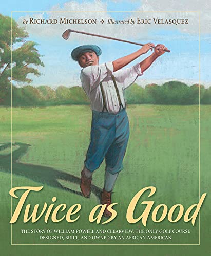 9781585364664: Twice as Good: The Story of William Powell and Clearview, the Only Golf Course Designed, Built, and Owned by an African American