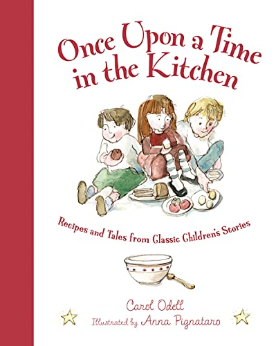 Once Upon a Time in the Kitchen: Recipes and Tales from Classic Children's Stories (Myths, Legends, Fairy and Folktales) (1585365181) by Carol Odell