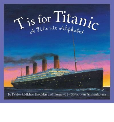 9781585367924: T IS FOR TITANIC