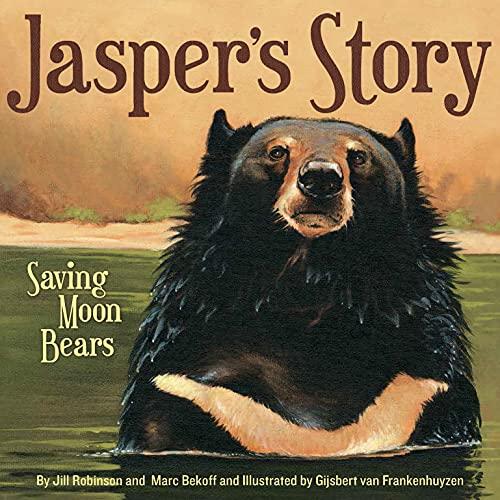 Jasper's Story: Saving Moon Bears: Robinson, Jill; Bekoff, Marc