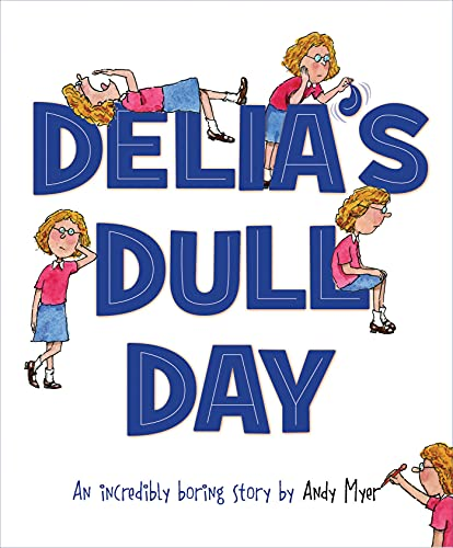 Delia's Dull Day: An Incredibly Boring Story: Myer, Andy