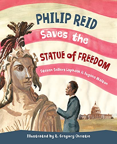 Philip Reid Saves the Statue of Freedom: Lapham, Steven Sellers; Walton, Eugene