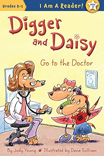 Digger and Daisy Go to the Doctor (I Am a Reader! (Quality)): Young, Judy
