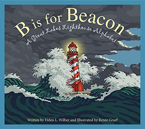 B Is for Beacon: A Great Lakes Lighthouse Alphabet: A Great Lakes Lighthouse Alphabet: Helen L. ...