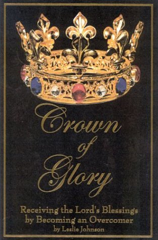 9781585380176: Crown of Glory: Receiving the Lord's Blessing by Becoming an Overcomer