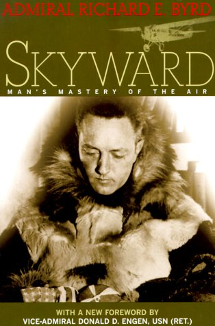 Skyward: Man's Mastery of the Air as: Admiral Richard E.